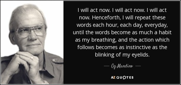 quote-i-will-act-now-i-will-act-now-i-will-act-now-henceforth-i-will-repeat-these-words-each-og-mandino-52-1-0136
