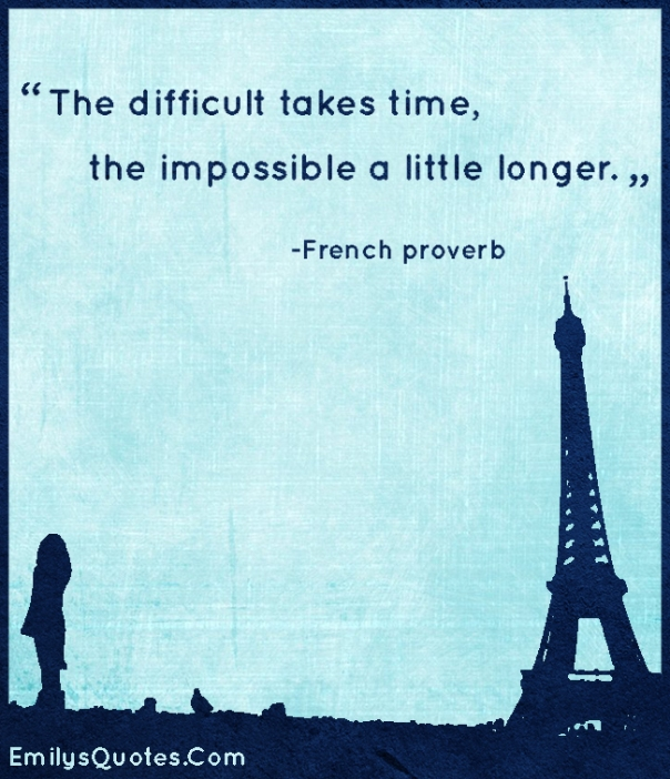 The-difficult-takes-time-the-impossible-a-little-longer.